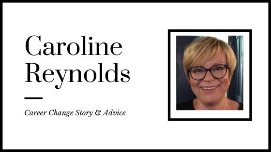 Caroline Reynolds Career Change Story