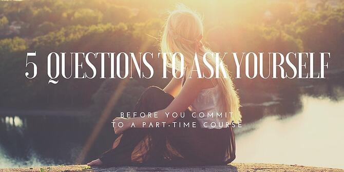 5 Questions to ask Yourself Before You Choose a Part-time course